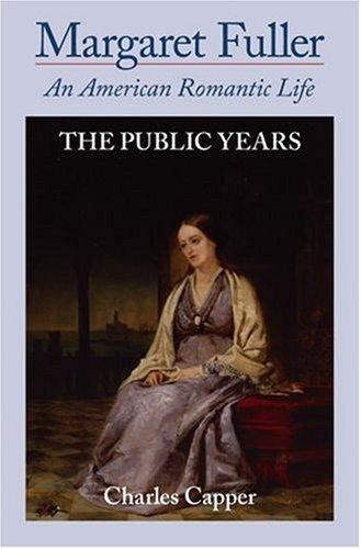 Margaret Fuller: An American Romantic Life, Vol. 2: The Public Years, Capper, Charles