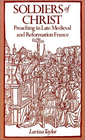 Soldiers of Christ: Preaching in Late Medieval and Reformation France, Taylor, Larissa