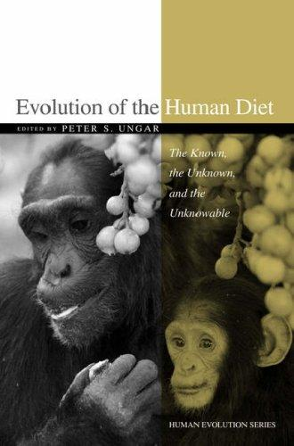 Image for Evolution of the Human Diet: The Known, the Unknown, and the Unknowable (Human Evolution Series)