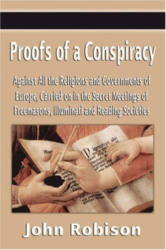 Download Proofs of a Conspiracy Against All the Religions and Governments of Europe, Carried on in the Secret Meetings of Freemasons, Illuminati and Reading Societies
