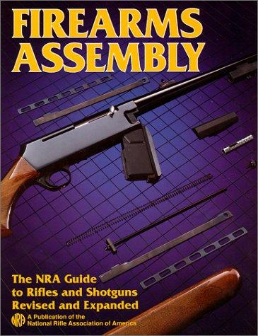 Firearms Assembly: The NRA Guide to Rifles and Shotguns, Revised and Expanded Edition, Roberts, Joseph Boxley (Editor)