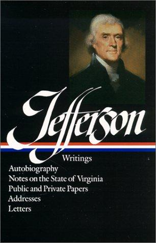 Thomas Jefferson : Writings : Autobiography / Notes on the State of Virginia / Public and Private Papers / Addresses / Letters (Library of America), Jefferson, Thomas; Peterson, Merrill D. (Editor)