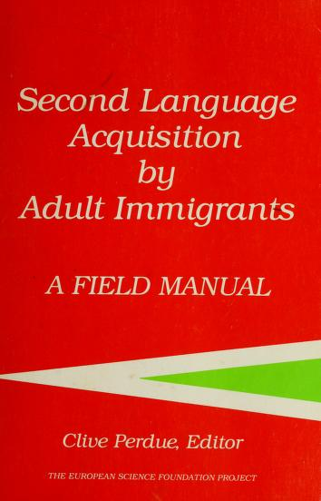 Second language acquisition by adult immigrants by Clive Perdue, editor.