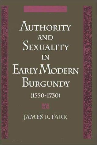 Authority and sexuality in early modern Burgundy (1550-1730) by James Richard Farr