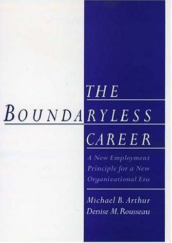 The boundaryless career by Michael B. Arthur, Denise M. Rousseau