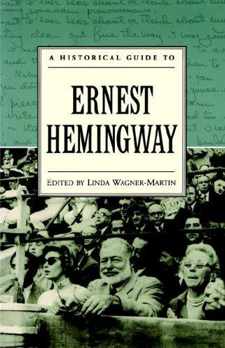 A historical guide to Ernest Hemingway by edited by Linda Wagner-Martin.
