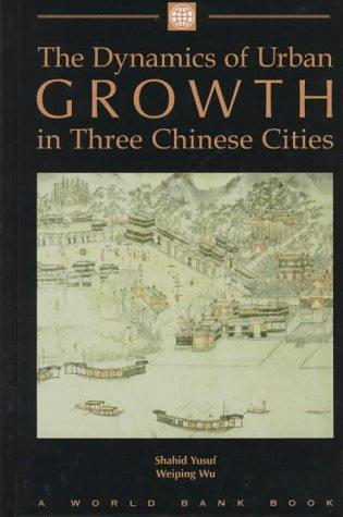 The dynamics of urban growth in three Chinese cities by Shahid Yusuf