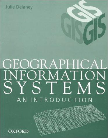 Geographical Information Systems by Julie Delaney