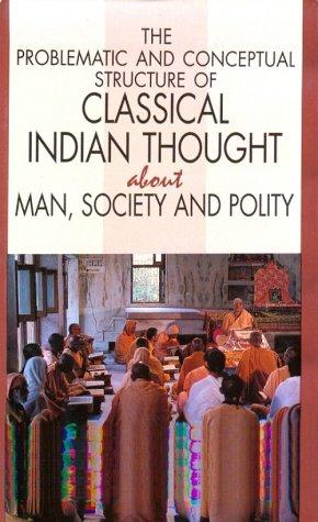 The problematic and conceptual structure of classical Indian thought about man, society, and polity by Krishna, Daya.