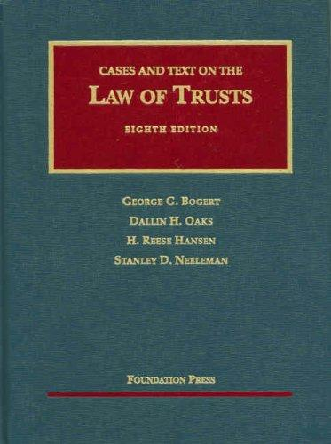 Cases and Text on the Law of Trusts (University Casebook Series) by George Gleason Bogert, Dallin H. Oaks, H. Reese Hansen, Stanley D. Neeleman