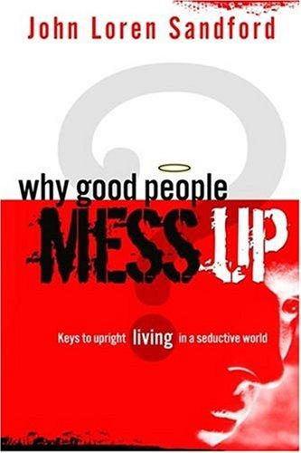 Why Good People Mess Up by John Loren Sanford
