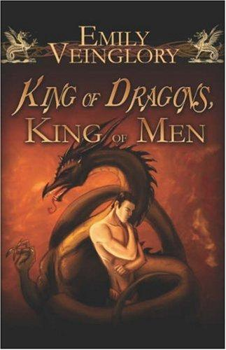 King of Dragons, King of Men by Emily Veinglory