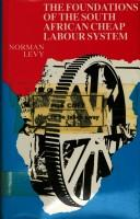 The foundations of the South African cheap labour system by Norman Levy
