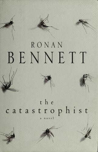 The catastrophist by Ronan Bennett