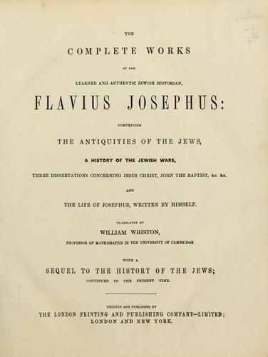 The complete works of the learned and authentic Jewish historian, Flavius Josephus