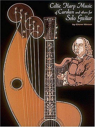 Celtic Harp Music of Carolan and Others for Solo Guitar* by Glenn Weiser