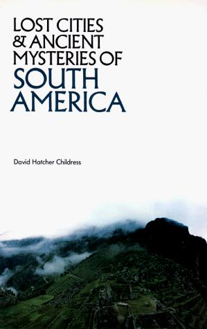Lost Cities and Ancient Mysteries of South America (Lost Cities Series)