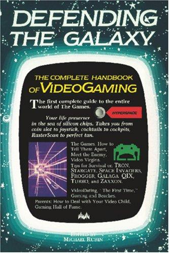 Defending the Galaxy: The Complete Handbook to Videogaming by Michael Rubin