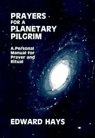 Prayers for a planetary pilgrim by Edward M. Hays