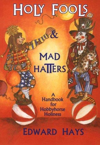 Holy fools & mad hatters by Edward M. Hays