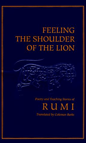 Feeling the Shoulder of the Lion by Rumi (Jalāl ad-Dīn Muḥammad Balkhī)