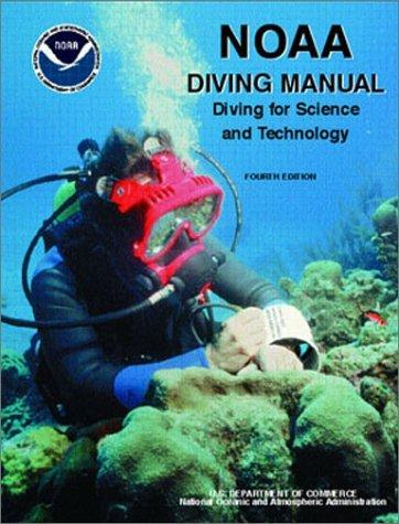 NOAA diving manual by James T. Joiner, editor ; [U.S. Dept. of Commerce], National Oceanic and Atmospheric Administration, Office of Oceanic and Atmospheric Research, National Undersea Research Program, Office of Marine and Aviation Operations, NOAA Diving Program.