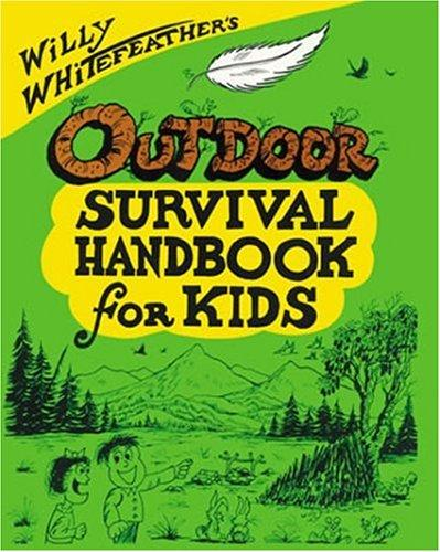 Willy Whitefeather's Outdoor Survival Handbook for Kids (Willy Whitefeather's) by Willy Whitefeather